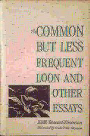 THE COMMON BUT LESS FREQUENT LOON AND OTHER ESSAYS by Keith Stewart Thomson