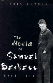 THE WORLD OF SAMUEL BECKETT, 1906-1946 by Lois Gordon