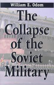 THE COLLAPSE OF THE SOVIET MILITARY by William E. Odom