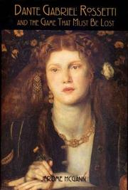DANTE GABRIEL ROSSETTI AND THE GAME THAT MUST BE LOST by Jerome McGann
