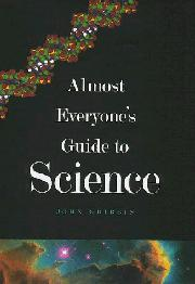 ALMOST EVERYONE'S GUIDE TO SCIENCE by John Gribbin