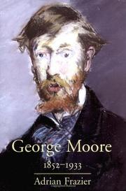 GEORGE MOORE, 1852-1933 by Adrian Frazier