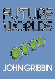 FUTURE WORLDS by John Gribbin