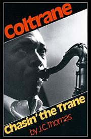 CHASIN' THE TRANE: The Music and Mystique of John Coltrane by J. C. Thomas