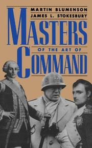 MASTERS OF THE ART OF COMMAND by Martin & James L. Stokesbury Blumenson