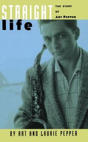 STRAIGHT LIFE: The Story of Art Pepper by Art & Laurie Pepper Pepper