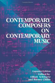 CONTEMPORARY COMPOSERS ON CONTEMPORARY MUSIC by Elliott & Barney Childs-Eds. Schwartz