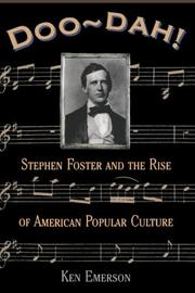 DOO-DAH! Stephen Foster and the Rise of American Popular Culture by Ken Emerson