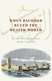 WHEN BAGHDAD RULED THE MUSLIM WORLD by Hugh Kennedy