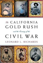 THE CALIFORNIA GOLD RUSH AND THE COMING OF THE CIVIL WAR by Leonard L. Richards