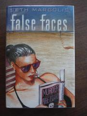FALSE FACES by Seth Margolis