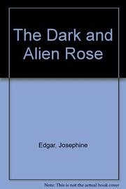 THE DARK AND ALIEN ROSE by Josephine Edgar