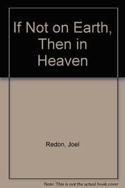 IF NOT ON EARTH, THEN IN HEAVEN by Joel Redon