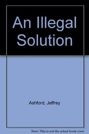 AN ILLEGAL SOLUTION by Jeffrey Ashford