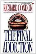THE FINAL ADDICTION by Richard Condon