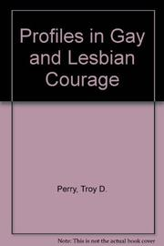 PROFILES IN GAY AND LESBIAN COURAGE by Troy D. Perry