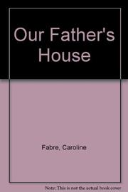 OUR FATHER'S HOUSE by Caroline Fabre