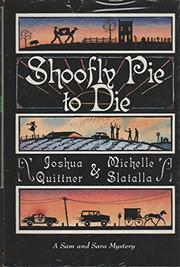 SHOOFLY PIE TO DIE by Joshua Quittner