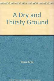 A DRY AND THIRSTY GROUND by Mike Weiss
