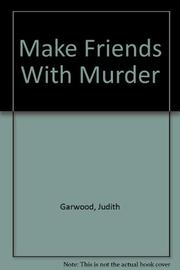 MAKE FRIENDS WITH MURDER by Judith Garwood