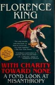 WITH CHARITY TOWARD NONE by Florence King