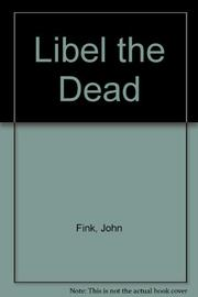 LIBEL THE DEAD by John Fink