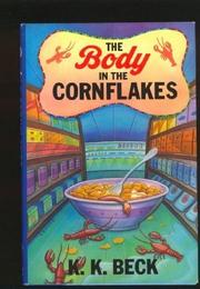 THE BODY IN THE CORNFLAKES by K.K. Beck