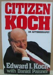 CITIZEN KOCH by Edward I. Koch