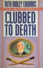 CLUBBED TO DEATH by Ruth Dudley Edwards
