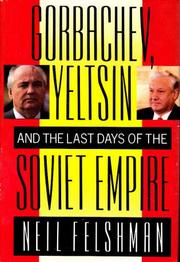 GORBACHEV, YELTSIN AND THE LAST DAYS OF THE SOVIET EMPIRE by Neil Felshman