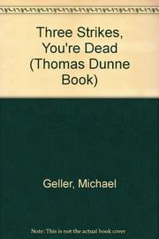 THREE STRIKES, YOU'RE DEAD by Michael R. Geller