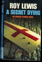 A SECRET DYING by Roy Lewis
