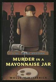 MURDER IN A MAYONNAISE JAR by Molly McKitterick