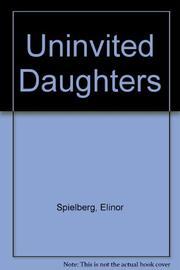 UNINVITED DAUGHTERS by Elinor Spielberg