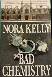 BAD CHEMISTRY by Nora Kelly
