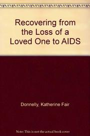 RECOVERING FROM THE LOSS OF A LOVED ONE TO AIDS by Katherine Fair Donnelly