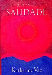 SAUDADE by Katherine Vaz