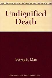 UNDIGNIFIED DEATH by Max Marquis