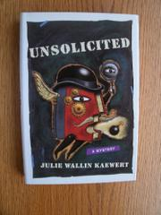 UNSOLICITED by Julie Wallin Kaewert