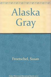 ALASKA GRAY by Susan Froetschel