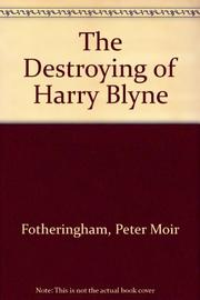 THE DESTROYING OF HARRY BLYNE by Peter Moir Fotheringham