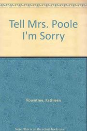 TELL MRS. POOLE I'M SORRY by Kathleen Rowntree
