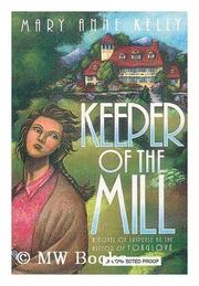 KEEPER OF THE MILL by Mary Anne Kelly