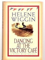 DANCING AT THE VICTORY CAFE by Helene Wiggin