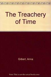 THE TREACHERY OF TIME by Anna Gilbert