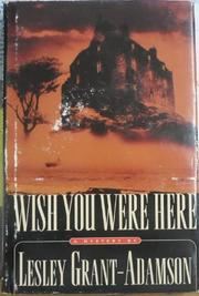 WISH YOU WERE HERE by Lesley Grant-Adamson