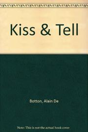 KISS AND TELL by Alain de Botton