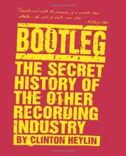 BOOTLEG: The Secret History of the Other Recording Industry by Clinton Heylin