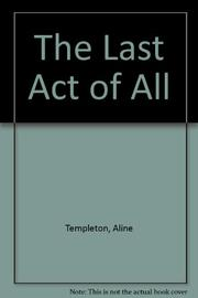 THE LAST ACT OF ALL by Aline Templeton