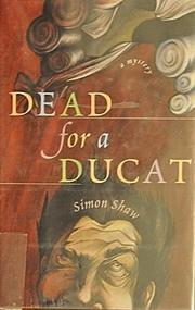 DEAD FOR A DUCAT by Simon Shaw